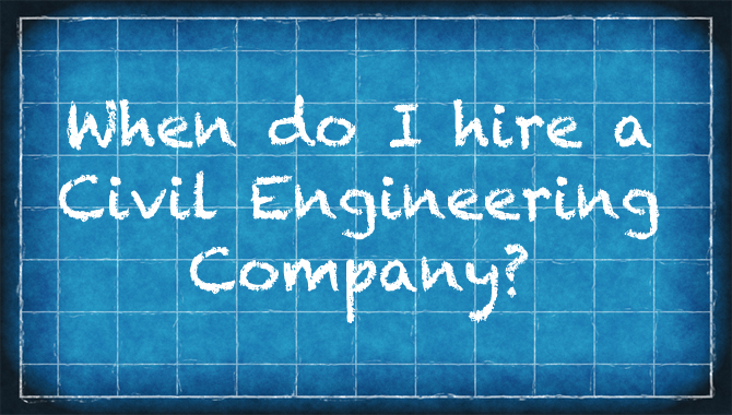 When to hire a civil engineering company